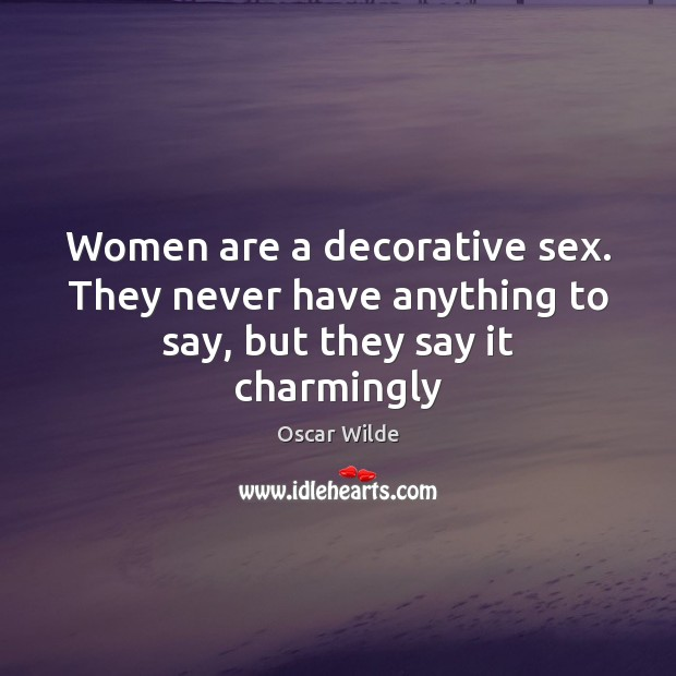 Image, Women are a decorative sex. They never have anything to say, but they say it charmingly