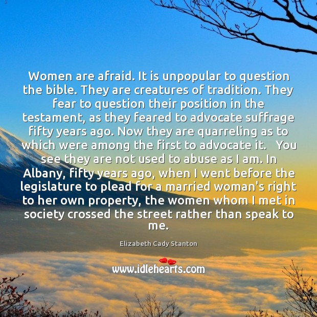 Women are afraid. It is unpopular to question the bible. They are Elizabeth Cady Stanton Picture Quote