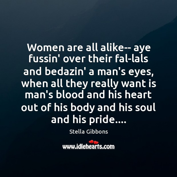Women are all alike– aye fussin' over their fal-lals and bedazin' a Image
