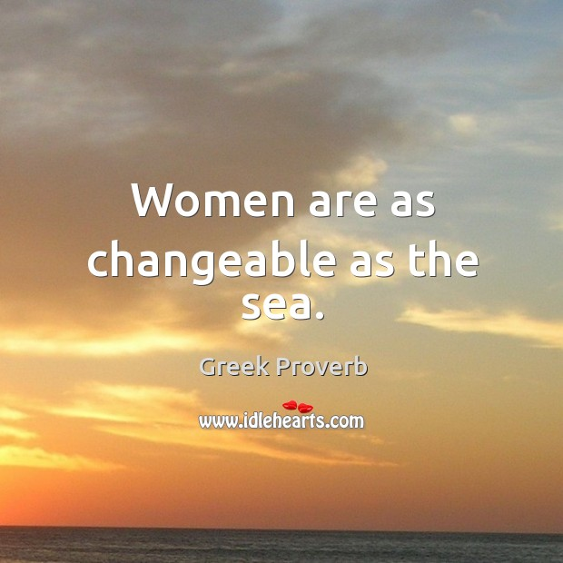 Women are as changeable as the sea. Greek Proverbs Image