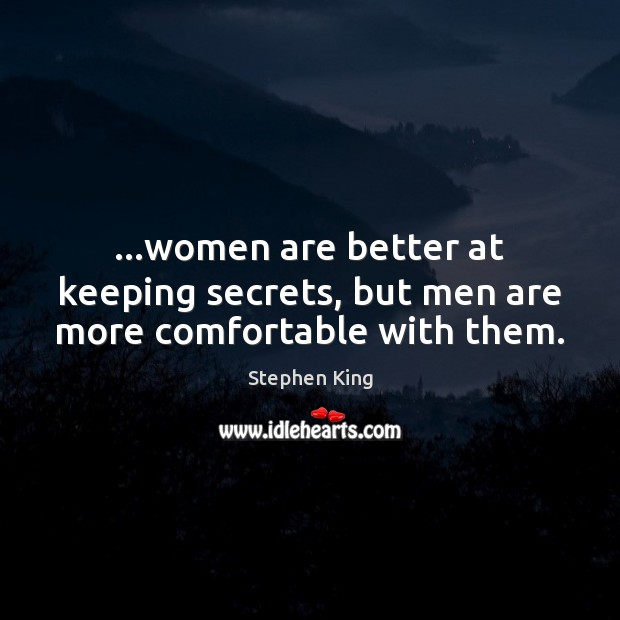 …women are better at keeping secrets, but men are more comfortable with them. Image