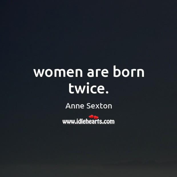 Women are born twice. Image