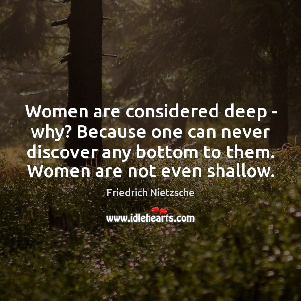 Women are considered deep – why? Because one can never discover any Image