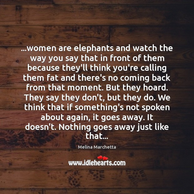 …women are elephants and watch the way you say that in front Melina Marchetta Picture Quote