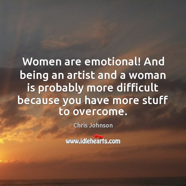 Women are emotional! And being an artist and a woman is probably Image
