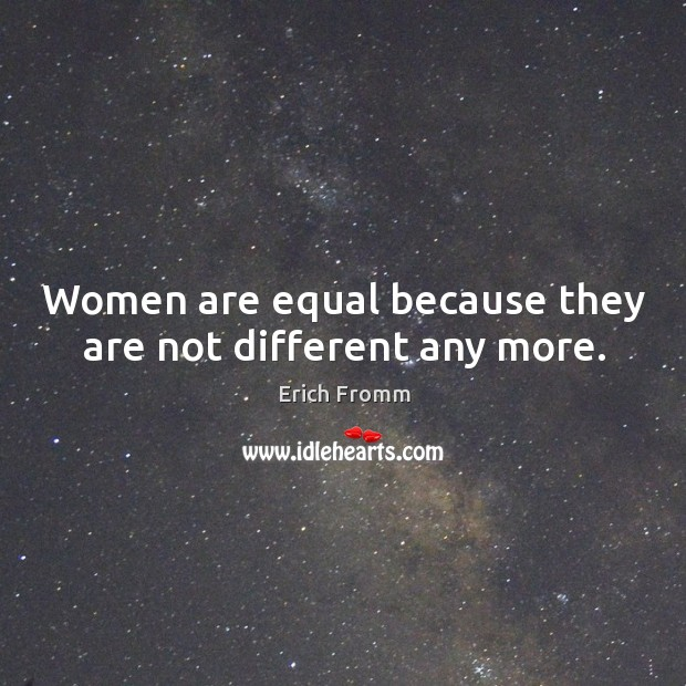 Image, Women are equal because they are not different any more.