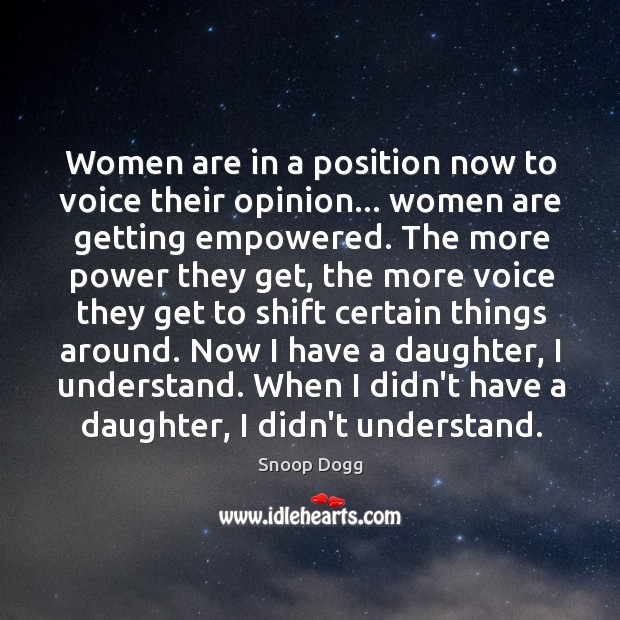 Women are in a position now to voice their opinion… women are Image