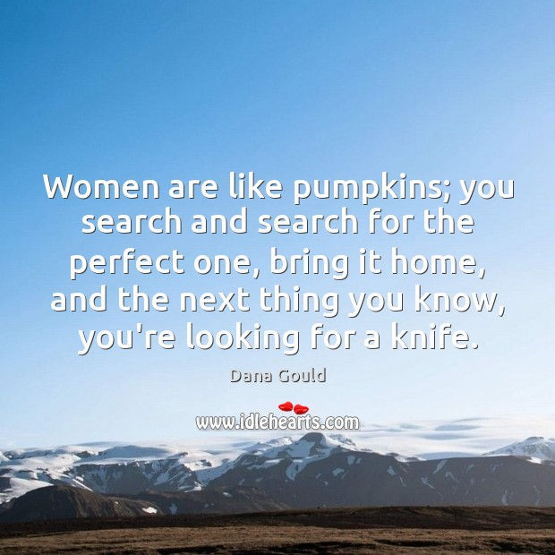 Women are like pumpkins; you search and search for the perfect one, Image
