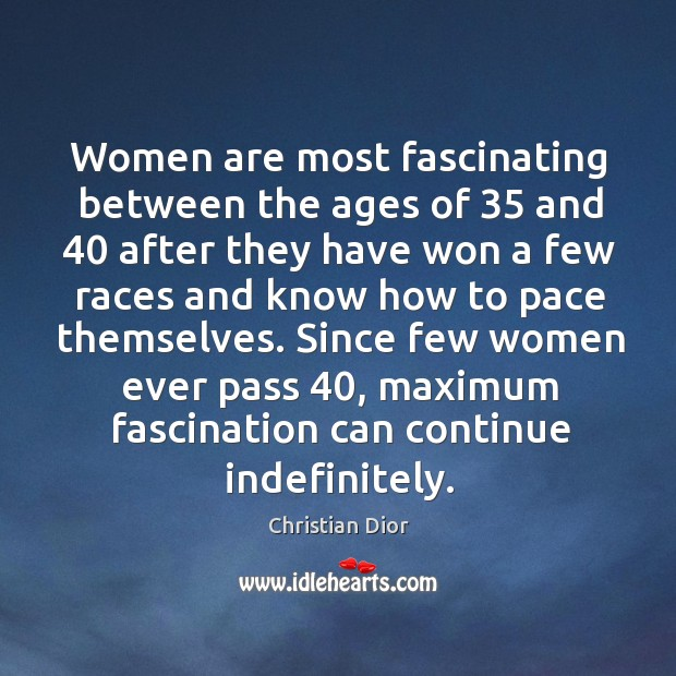 Women are most fascinating between the ages of 35 and 40 after they have won a few Image