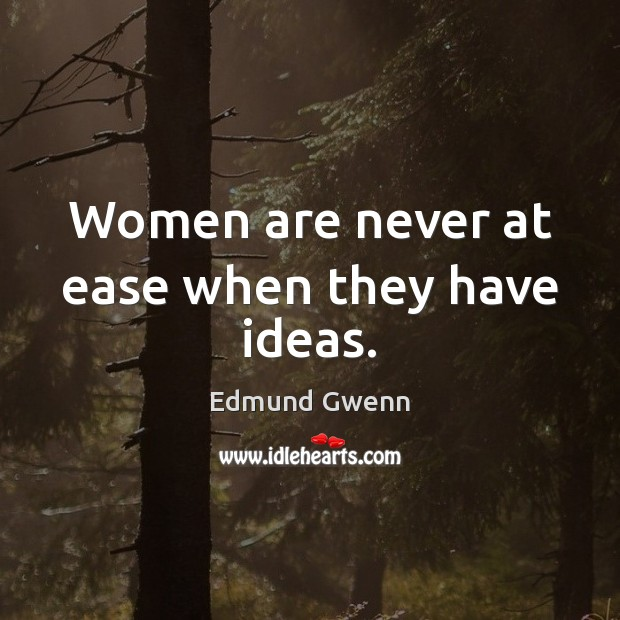 Women are never at ease when they have ideas. Image