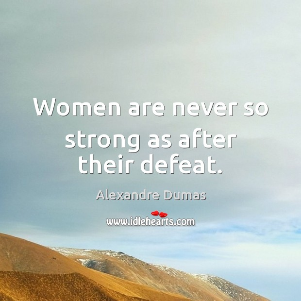 Women are never so strong as after their defeat. Image