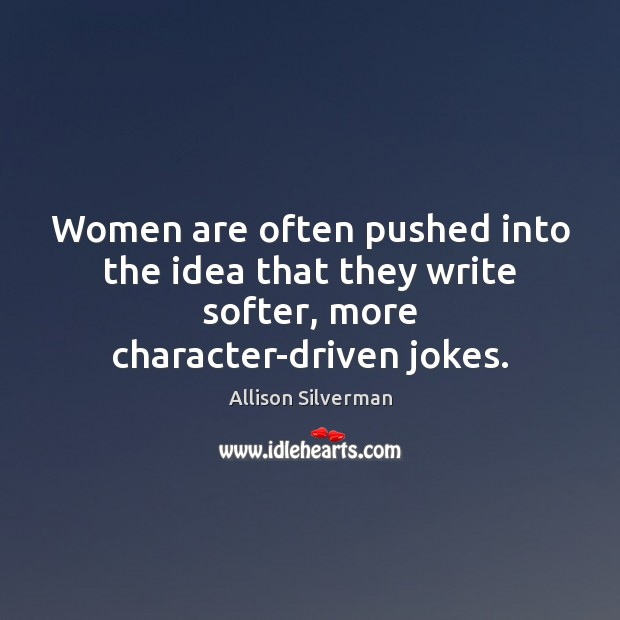 Image, Women are often pushed into the idea that they write softer, more character-driven jokes.