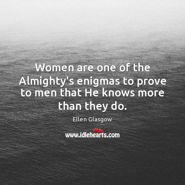 Image, Women are one of the Almighty's enigmas to prove to men that He knows more than they do.