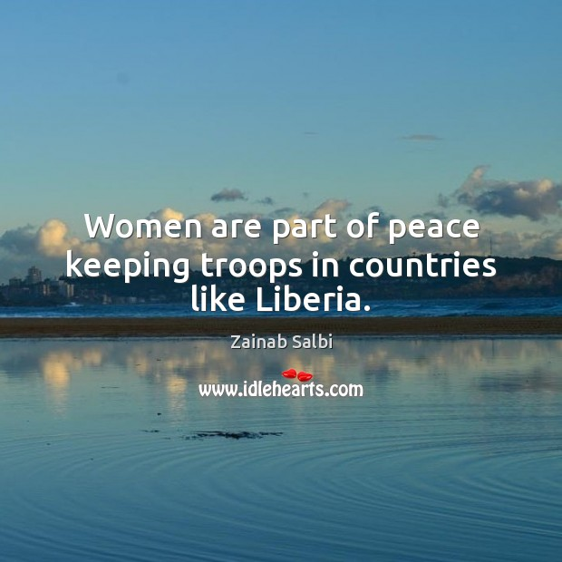 Women are part of peace keeping troops in countries like Liberia. Image