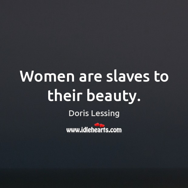 Women are slaves to their beauty. Doris Lessing Picture Quote