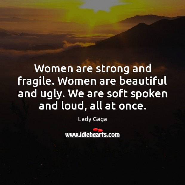 Women are strong and fragile. Women are beautiful and ugly. We are Image