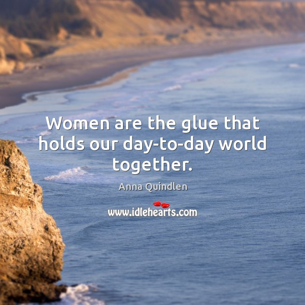 Image, Women are the glue that holds our day-to-day world together.