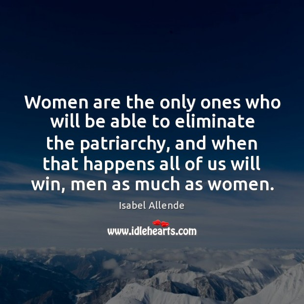 Women are the only ones who will be able to eliminate the Isabel Allende Picture Quote