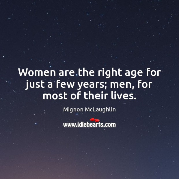 Women are the right age for just a few years; men, for most of their lives. Image