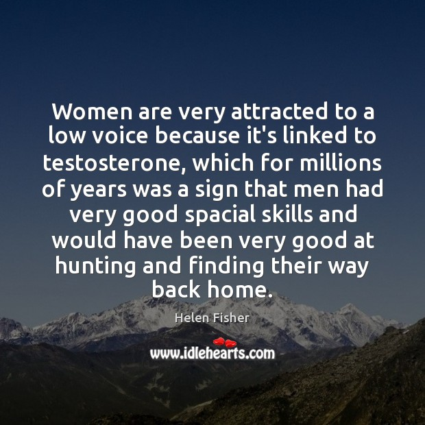 Women are very attracted to a low voice because it's linked to Image