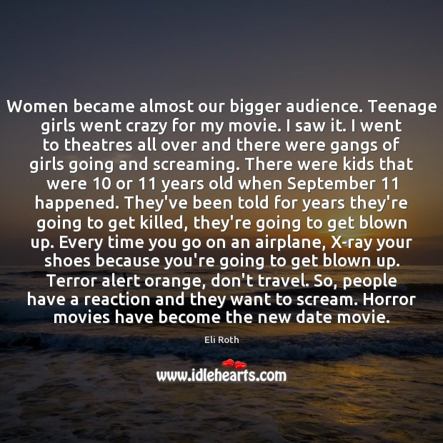 Image, Women became almost our bigger audience. Teenage girls went crazy for my