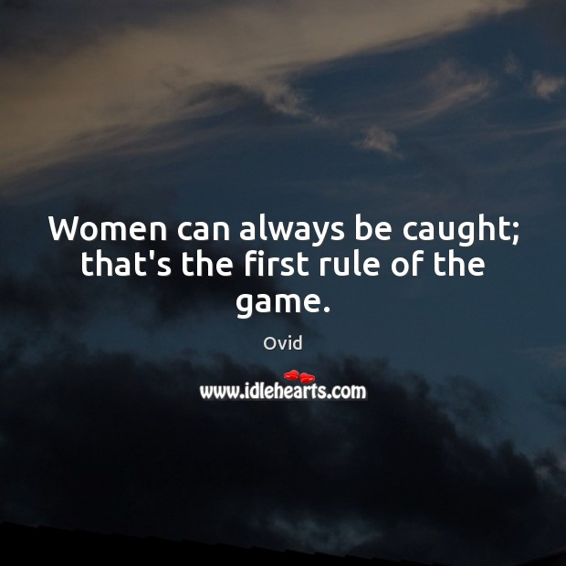 Women can always be caught; that's the first rule of the game. Image