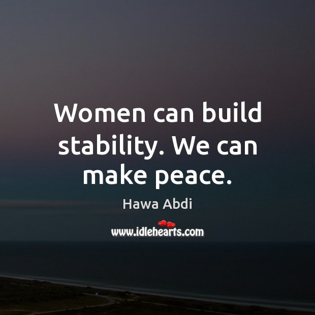 Women can build stability. We can make peace. Image