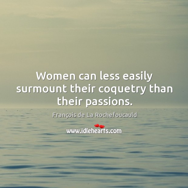 Image, Women can less easily surmount their coquetry than their passions.
