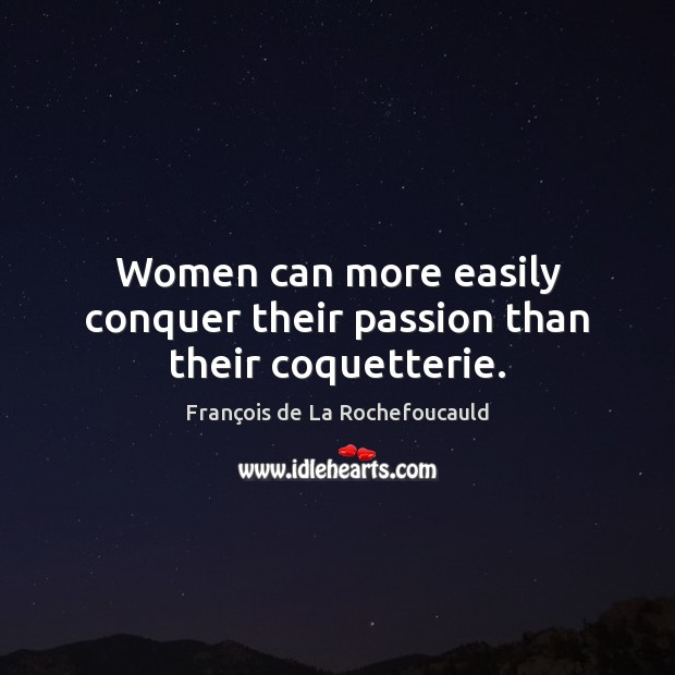 Women can more easily conquer their passion than their coquetterie. Image