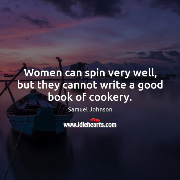 Women can spin very well, but they cannot write a good book of cookery. Image