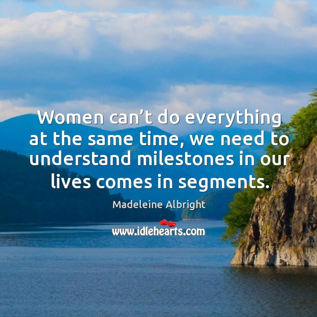 Women can't do everything at the same time, we need to understand milestones in our lives comes in segments. Image