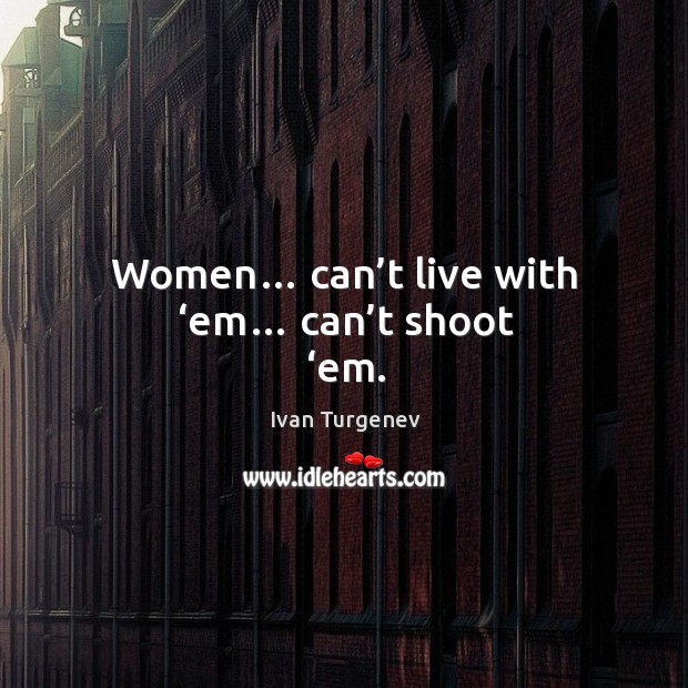 Women… can't live with 'em… can't shoot 'em. Image