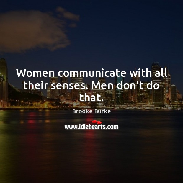 Image, Women communicate with all their senses. Men don't do that.