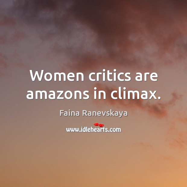 Women critics are amazons in climax. Image