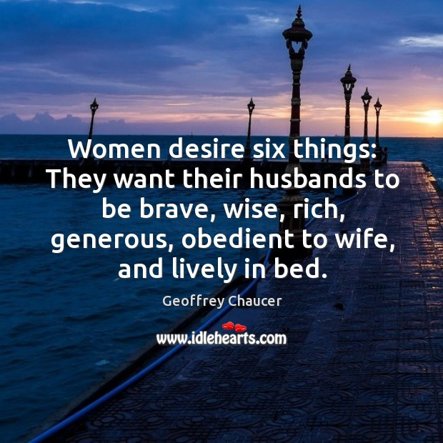 Women desire six things: they want their husbands to be brave, wise, rich, generous, obedient to wife, and lively in bed. Image