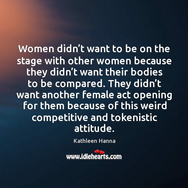 Image, Women didn't want to be on the stage with other women because they didn't