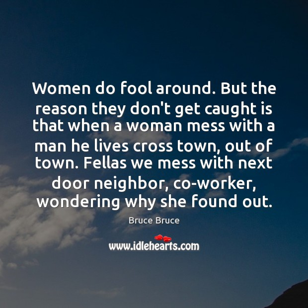 Image, Women do fool around. But the reason they don't get caught is