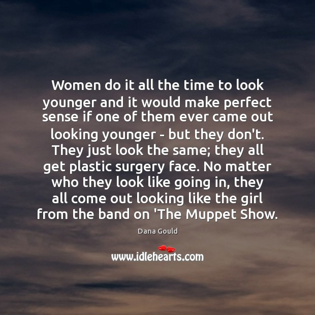 Women do it all the time to look younger and it would Dana Gould Picture Quote