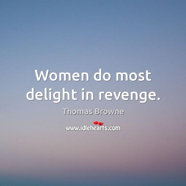 Women do most delight in revenge. Image