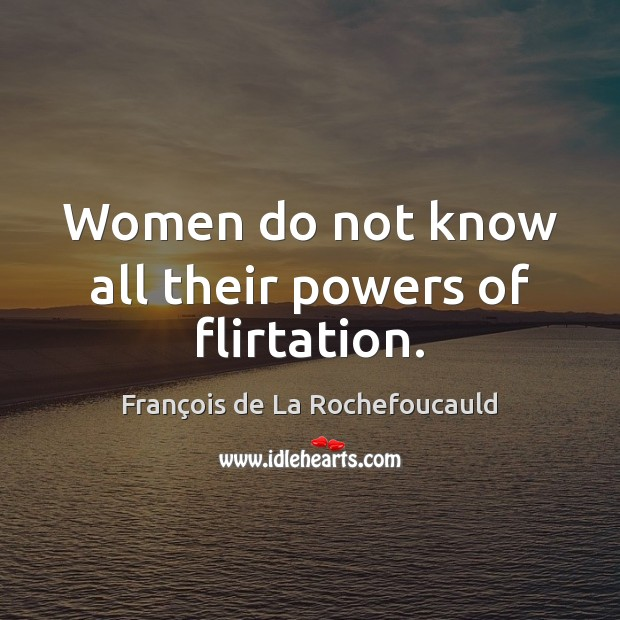 Image, Women do not know all their powers of flirtation.