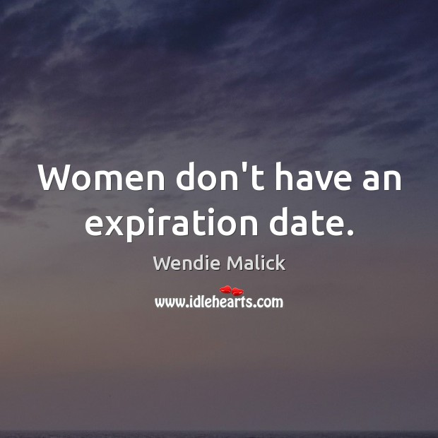 Women don't have an expiration date. Image