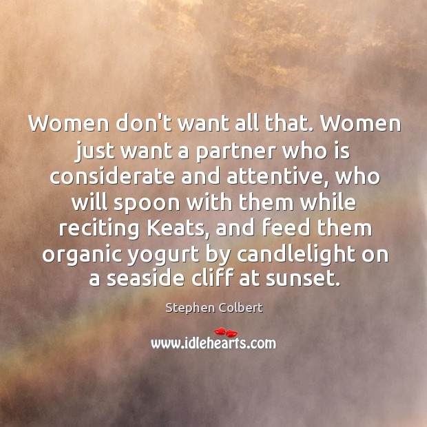 Women don't want all that. Women just want a partner who is Image