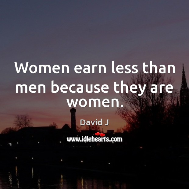 Women earn less than men because they are women. Image