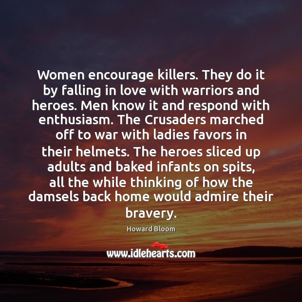 Women encourage killers. They do it by falling in love with warriors Image
