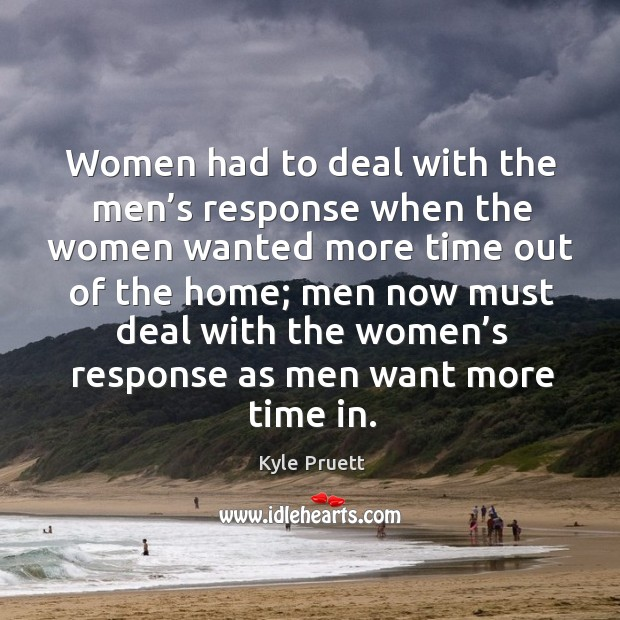 Women had to deal with the men's response when the women wanted more time out of the home Image