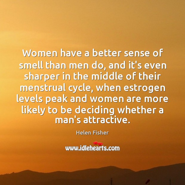 Helen Fisher Picture Quote image saying: Women have a better sense of smell than men do, and it's