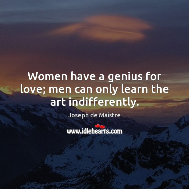 Women have a genius for love; men can only learn the art indifferently. Image