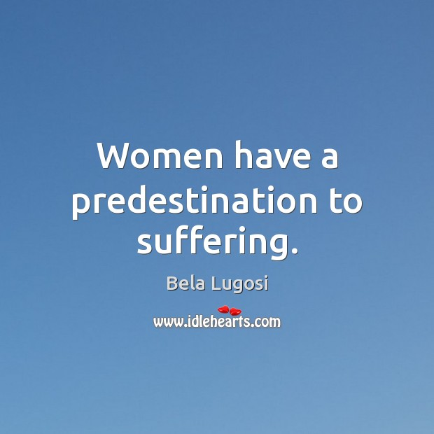 Image, Women have a predestination to suffering.