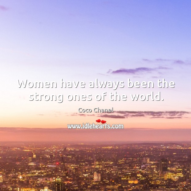 Image, Women have always been the strong ones of the world.