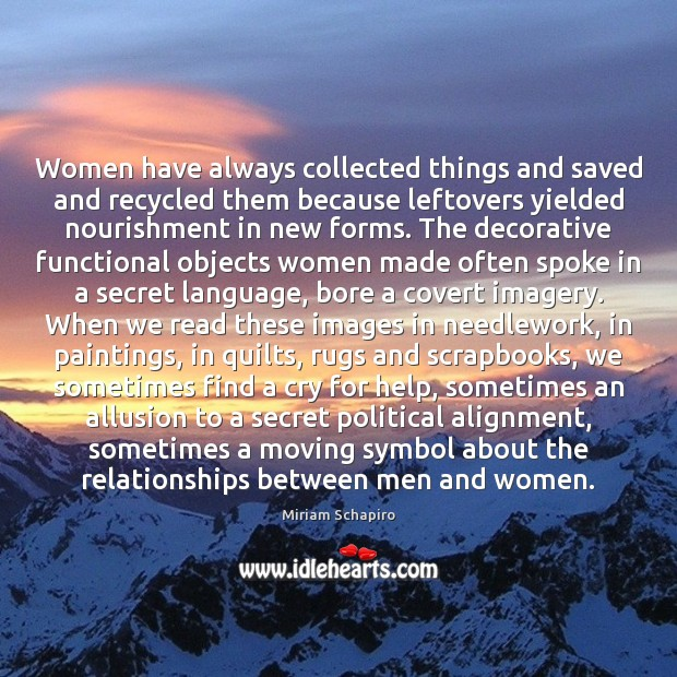 Women have always collected things and saved and recycled them because leftovers Image
